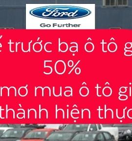 Hải Dương Ford chia sẻ Thông tin Giảm 50% Phí trước bạ